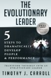 The Evolutionary Leader: 5 Steps to Dramatically Develop People and Performance