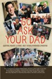 Go Ask Your Dad: Questions, Answers, and Stories about Fathers, Fatherhood, and Being a Pare...