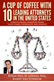 A Cup Of Coffee With 10 Leading Attorneys In The United States: Constitutional Champions Sha...