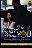 Why He Won't Marry You: Things the right man will tell you and the wrong one doesn't want yo...