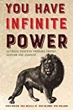 YOU Have Infinite Power: Ultimate Success Through Energy, Passion and Purpose