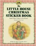 My Little House Christmas Sticker Book: Santa Claus Comes to the Prairie (Little House Serie...