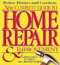 Better Homes and Gardens New Complete Guide to Home Repair and Improvement - Better Homes an...