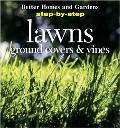 Step-by-Step Guide to Lawns, Ground Covers and Vines