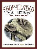 Shop Tested Small Furniture You Can Make: From the Editors of Wood Magazine
