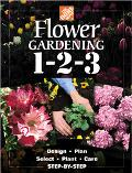 Flower Gardening 1-2-3 Design, Plan, Select, Plant, Care Step-By-Step