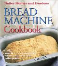 Better Homes and Gardens: Bread Machine Cookbook