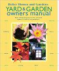 Yard & Garden Owners Manual Your Complete Guide to the Care and Upkeep of Everything Outdoors
