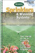 Scotts Sprinklers And Watering Systems Your Handy Guide to Planning and Installing Landscape...