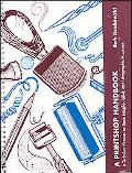 Printshop Handbook A Technical Manual for Basic Intaglio, Relief, and Lithographic Processes