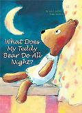 What Does My Teddy Bear Do All Night?