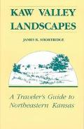 Kaw Valley Landscapes A Traveler's Guide to Northeastern Kansas