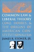 Common Law and Liberal Theory Coke, Hobbes, and the Origins of American Constitutionalism