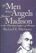 If Men Were Angels James Madison and the Heartless Empire of Reason