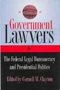 Government Lawyers The Federal Legal Bureaucracy and Presidential Politics