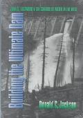 Building the Ultimate Dam John S. Eastwood and the Control of Water in the West
