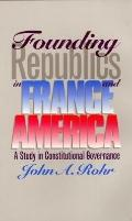 Founding Republics in France and America A Study in Constitutional Governance