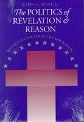 Politics of Revelation and Reason: Religion and Civic Life in the New Nation - John G. West ...