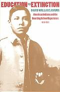 Education for Extinction American Indians and the Boarding-School Experience, 1875-1928