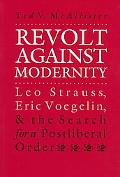 Revolt Against Modernity Leo Strauss, Eric Voegelin, and the Search for a Postliberal Order