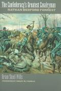 Confederacy's Greatest Cavalryman Nathan Bedford Forrest