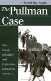 The Pullman Case: The Clash of Labor and Capital in Industrial America (Landmark Law Cases &...