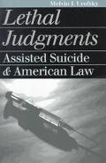 Lethal Judgments Assisted Suicide and American Law
