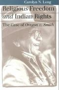 Religious Freedom and Indian Rights The Case of Oregon V. Smith