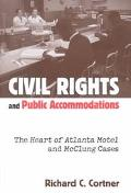 Civil Rights and Public Accommodations The Heart of Atlanta Motel and McClung Cases