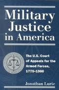 Military Justice in America The U.S. Court of Appeals for the Armed Forces, 1775-1980
