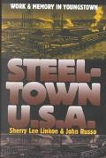 Steeltown U.S.A Work and Memory in Youngstown