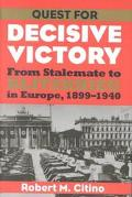 Quest for Decisive Victory From Stalemate to Blitzkrieg in Europe, 1899-1940