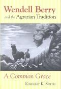 Wendell Berry and the Agrarian Tradition A Common Grace