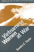 Vietnamese Women at War Fighting for Ho Chi Minh and the Revolution