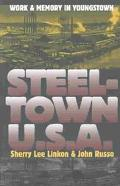 Steeltown USA Work and Memory in Youngstown