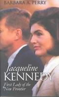Jacqueline Kennedy First Lady of the New Frontier