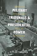 Military Tribunals and Presidential Power American Revolution to the War on Terrorism
