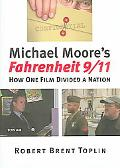 Michael Moore's Fahrenheit 9/11 How One Film Divided a Nation