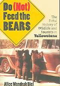 Do (Not) Feed the Bears The Fitful History of Wildlife And Tourists in Yellowstone