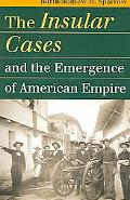 Insular Cases And the Emergence of American Empire