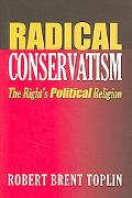 Radical Conservatism The Right's Political Religion