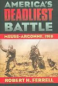 America's Deadliest Battle Meuse-argonne, 1918
