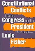 Constitutional Conflicts Between Congress and the President Fifth Edition, Revised