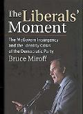 Liberals' Moment The Mcgovern Insurgency and the Identity Crisis of the Democratic Party
