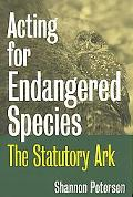Acting for Endangered Species The Statutory Ark