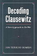 Decoding Clausewitz: A New Approach to On War