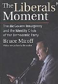 The Liberals' Moment: The McGovern Insurgency and the Identity Crisis of the Democratic Party