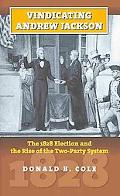 Vindicating Andrew Jackson: The 1828 Election and the Rise of the Two-party System (American...