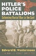 Hitler's Police Battalions: Enforcing Racial War in the East (Modern War Studies)