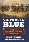 Victors in Blue: How Union Generals Fought the Confederates, Battled Each Other, and Won the...